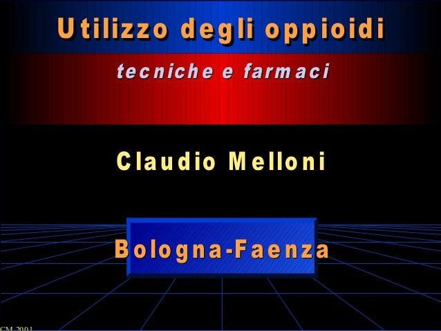 U tilizzo d e g li o pp ioid iU tilizzo d e g li o pp ioid i te c nich e e farm a cite c nich e e farm a ci C lau dio M el...