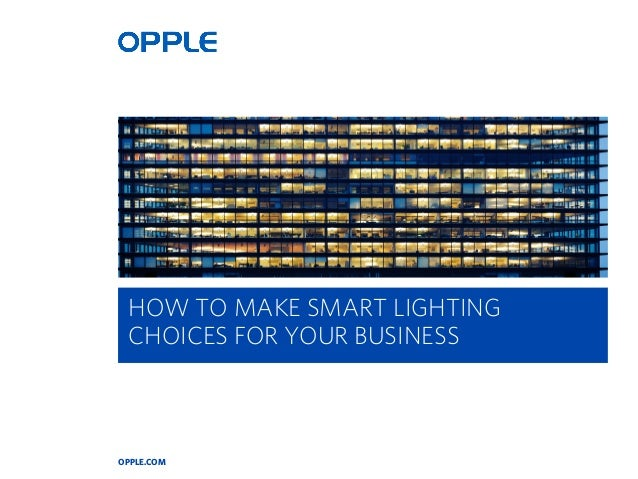 OPPLE.COM HOW TO MAKE SMART LIGHTING CHOICES FOR YOUR BUSINESS