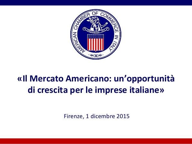 «Il Mercato Americano: un'opportunità di crescita per le imprese italiane» Firenze, 1 dicembre 2015