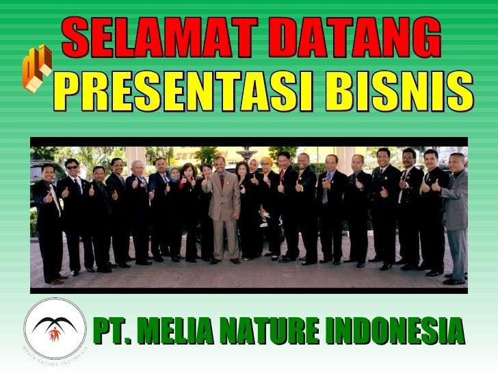 SELAMAT DATANG PRESENTASI BISNIS PT. MELIA NATURE INDONESIA di