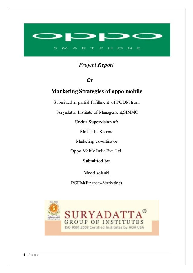 1 | P a g e Project Report On Marketing Strategies of oppo mobile Submitted in partial fulfillment of PGDM from Suryadatta...