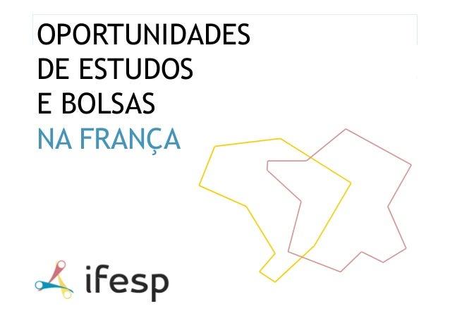IFESP Por que estudar na França Ensino superior na França Processo de seleção Serviços do IFESP © Ifesp 2012 1 OPORTUNIDAD...