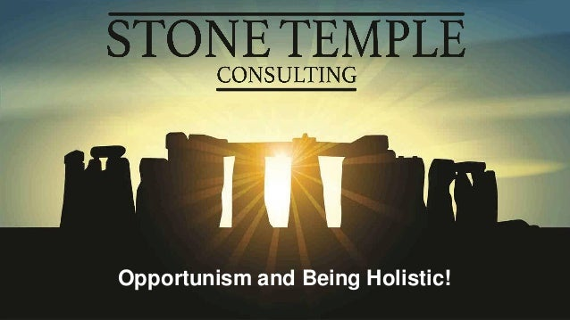 Eric Enge @stonetemple www.stonetemple.com Opportunism and Being Holistic!