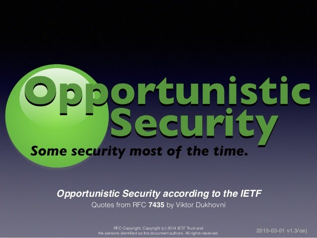 Opportunistic Security according to the IETF Quotes from RFC 7435 by Viktor Dukhovni RFC Copyright: Copyright (c) 2014 IET...