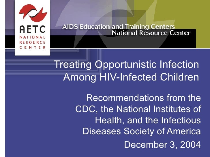 Treating Opportunistic Infection Among HIV-Infected Children Recommendations from the CDC, the National Institutes of Heal...
