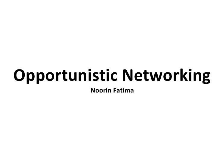Opportunistic Networking Noorin Fatima