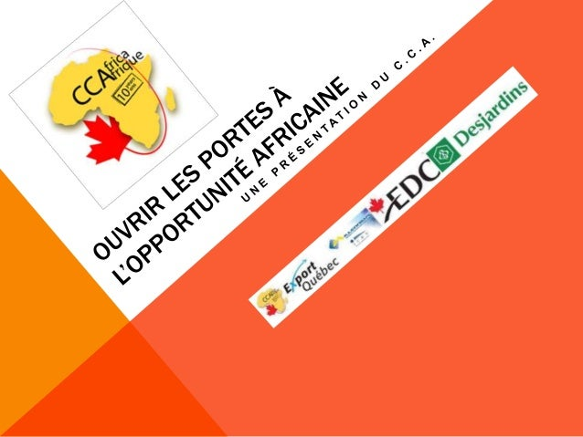 POURQUOI SOMMES-NOUS ENSEMBLE ? • L'Afrique peut-elle être un bon marché pour la PME du Québec? • Désirez-vous faire affai...