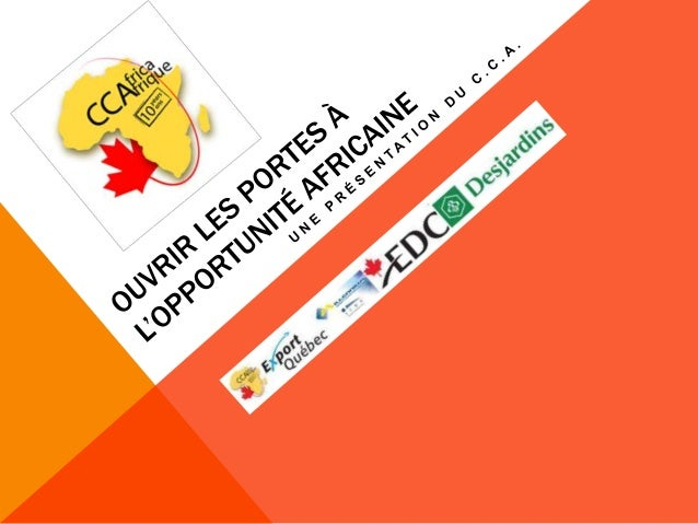 POURQUOI SOMMES-NOUS ENSEMBLE ?• LAfrique peut-elle être un bon marché pour la  PME du Québec?• Désirez-vous faire affaire...