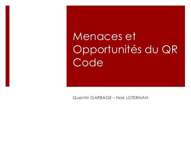 Menaces et  Opportunités du QR  Code  Quentin GARBAGE – Noé LOTERMAN