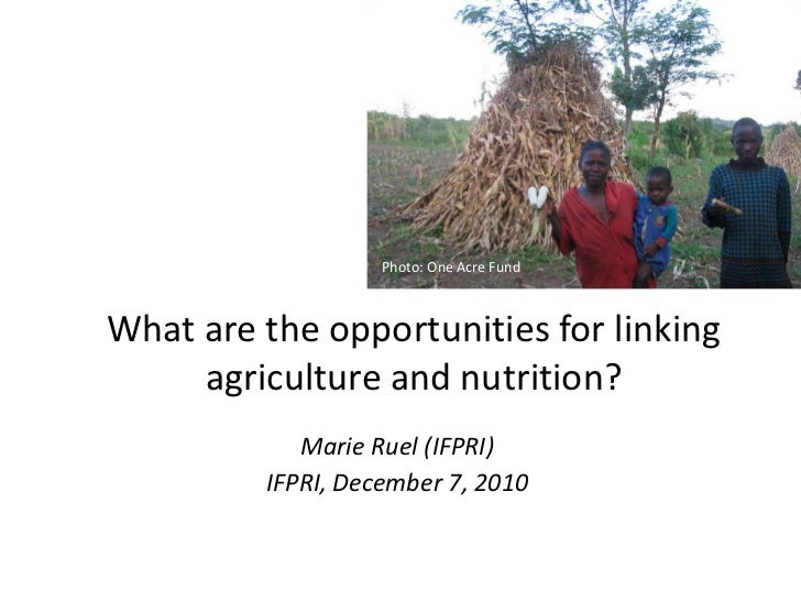 Photo: One Acre Fund<br />What are the opportunities for linking agriculture and nutrition?<br />Marie Ruel (IFPRI)<br />I...