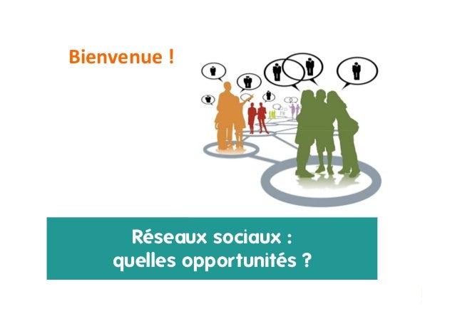 Bienvenue !  Réseaux sociaux : quelles opportunités ? Janvier 2014  Copie ou distribution interdite