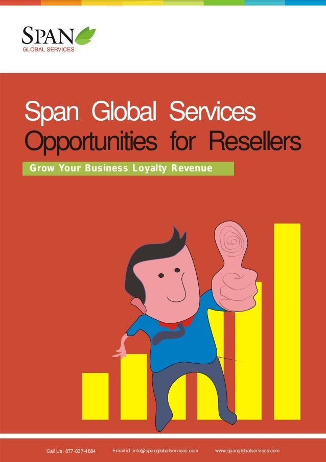 Span Global Services Opportunities for Resellers Grow Your Business Loyalty Revenue  Call Us: 877-837-4884  Email id: info...