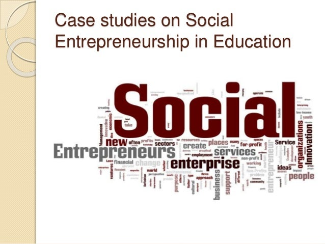 social entrepreneur case studies This area through consideration of social entrepreneurship in south africa drawing upon qualitative case study research with six social enterprises, and examined through a framework of new institutional theories and.