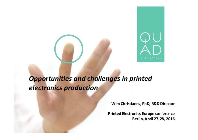 Opportunities and challenges in printed electronics production Wim Christiaens, PhD, R&D Director Printed Electronics Euro...