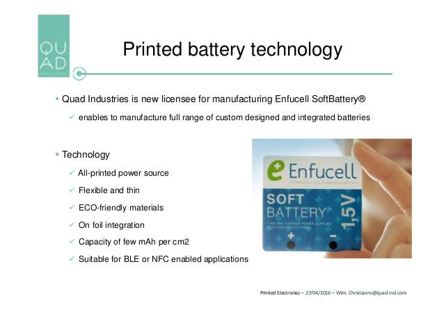 Printed Electronics – 27/04/2016 – Wim. Christiaens@quad-ind.com Printed battery technology  Quad Industries is new licen...