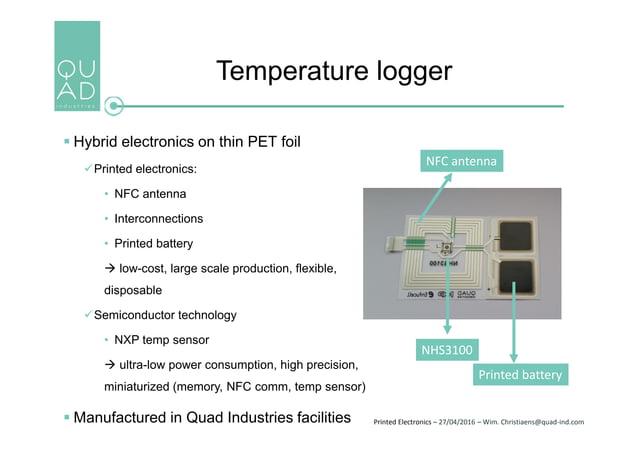 Printed Electronics – 27/04/2016 – Wim. Christiaens@quad-ind.com Temperature logger  Hybrid electronics on thin PET foil ...