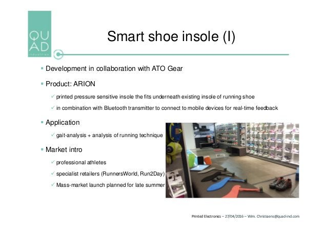 Printed Electronics – 27/04/2016 – Wim. Christiaens@quad-ind.com Smart shoe insole (I)  Development in collaboration with...