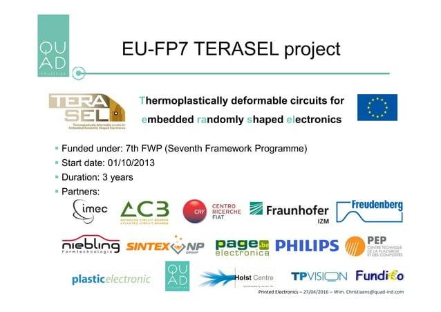 Printed Electronics – 27/04/2016 – Wim. Christiaens@quad-ind.com EU-FP7 TERASEL project Thermoplastically deformable circu...