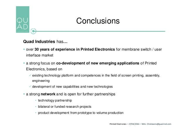 Printed Electronics – 27/04/2016 – Wim. Christiaens@quad-ind.com Conclusions Quad Industries has…  over 30 years of exper...