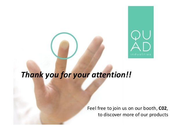 Thank you for your attention!! Feel free to join us on our booth, C02, to discover more of our products