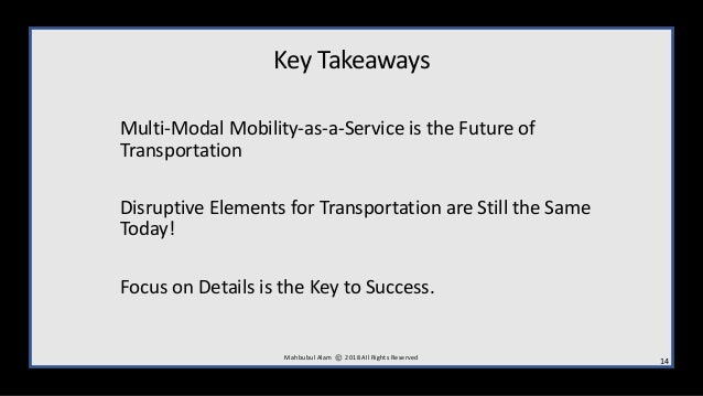 Key Takeaways Multi-Modal Mobility-as-a-Service is the Future of Transportation Disruptive Elements for Transportation are...