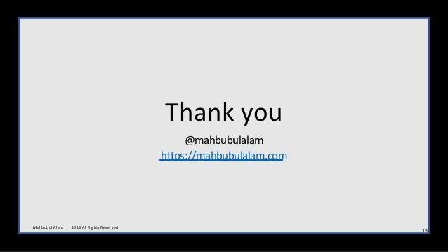 Thank you @mahbubulalam https://mahbubulalam.com 15 M ahbubul Alam 2018 All Rights Reserved