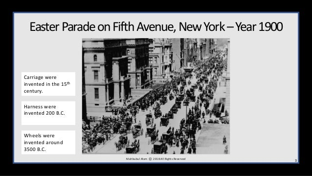 EasterParadeonFifthAvenue,NewYork–Year1900 3M ahbubul Alam 2018 All Rights Reserved Wheels were invented around 3500 B.C. ...