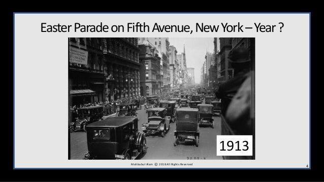 EasterParadeonFifthAvenue,NewYork–Year? M ahbubul Alam 2018 All Rights Reserved 4 1913