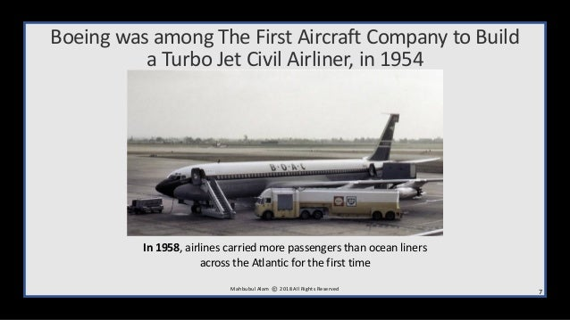 Boeing was among The First Aircraft Company to Build a Turbo Jet Civil Airliner, in 1954 7M ahbubul Alam 2018 All Rights R...