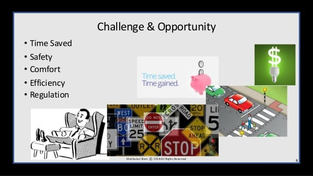 Challenge & Opportunity • Time Saved • Safety • Comfort • Efficiency • Regulation 8M ahbubul Alam 2018 All Rights Reserved
