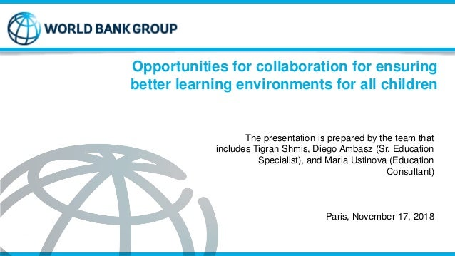 Opportunities for collaboration for ensuring better learning environments for all children The presentation is prepared by...