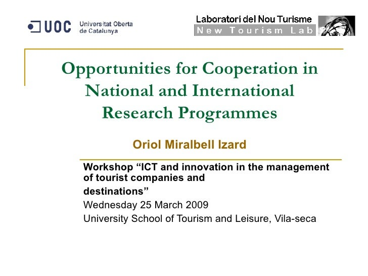 """Opportunities for Cooperation in National and International Research Programmes Oriol Miralbell Izard Workshop """"ICT and in..."""