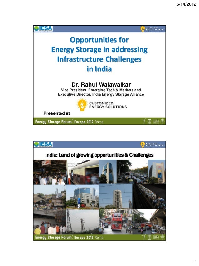 6/14/2012 1 Presented at Opportunities for Energy Storage in addressing Infrastructure Challenges in India Dr. Rahul Walaw...
