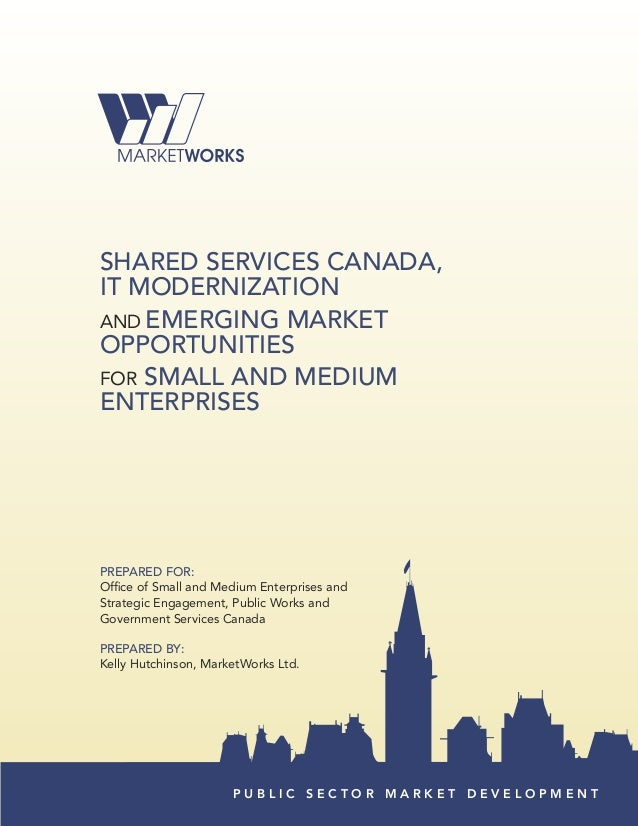 SHared SerVICeS CaNada,IT ModerNIZaTIoNAND eMerGING MarKeToPPorTUNITIeSFOR SMaLL aNd MedIUMeNTerPrISeSPrePared For:Office ...