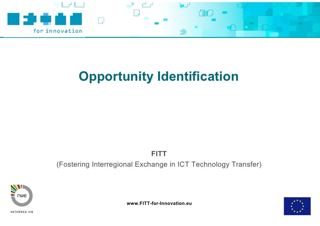 Opportunity Identification                                  FITT (Fostering Interregional Exchange in ICT Technology Trans...