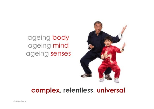 ageing body ageing mind ageing senses © Silver Group