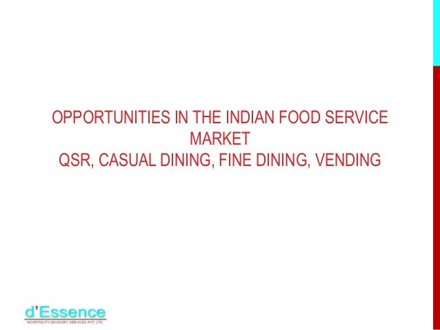 OPPORTUNITIES IN THE INDIAN FOOD SERVICE MARKET QSR, CASUAL DINING, FINE DINING, VENDING