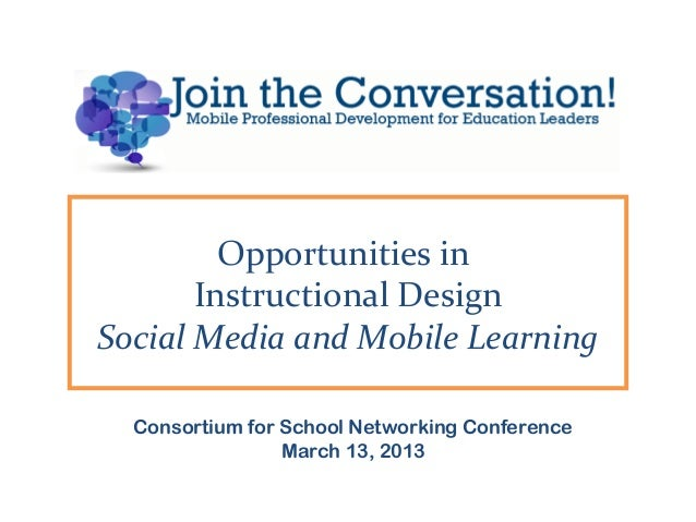 Opportunities in       Instructional DesignSocial Media and Mobile Learning  Consortium for School Networking Conference  ...