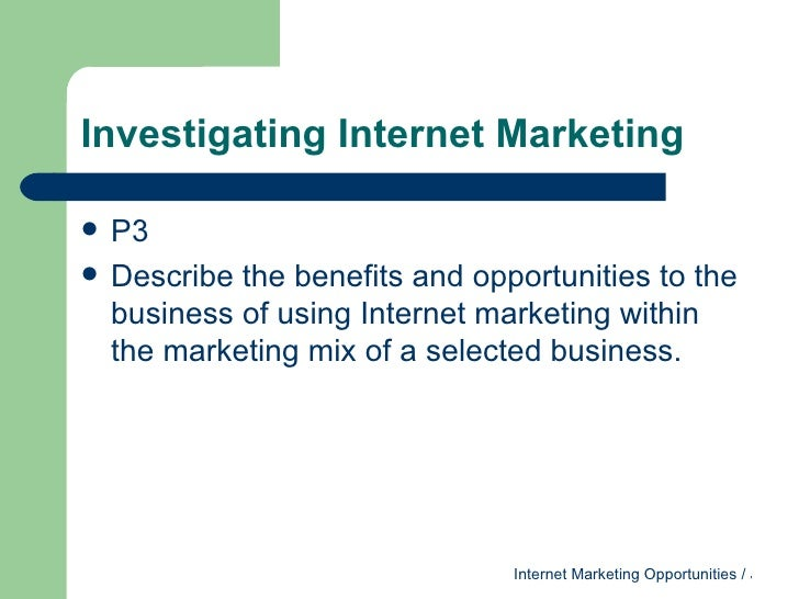 benefits and oppotunities of marketing mix P4 - describe the benefits and opportunities to the business of using marketing mix within the marketing mix of a selected business.