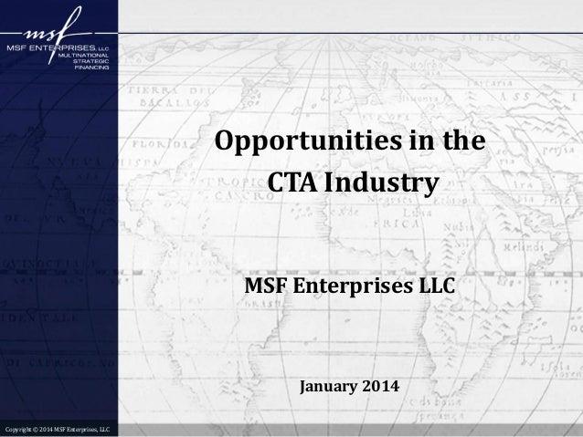 Opportunities in the CTA Industry  MSF Enterprises LLC  January 2014 Copyright © 2014 MSF Enterprises, LLC