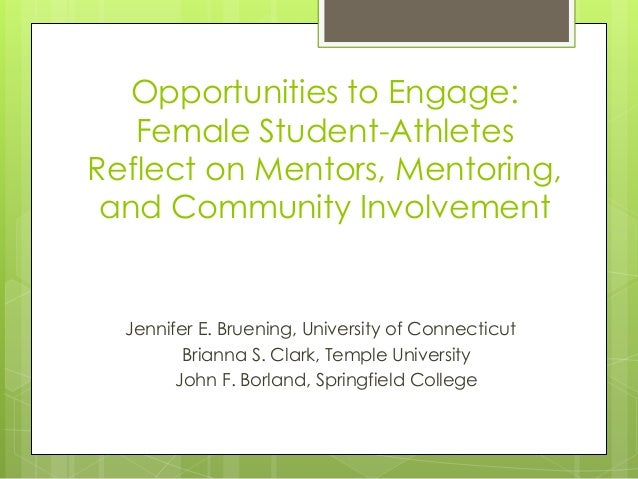 Opportunities to Engage:   Female Student-AthletesReflect on Mentors, Mentoring, and Community Involvement  Jennifer E. Br...