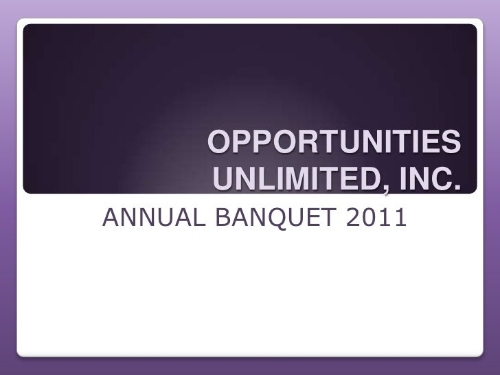 OPPORTUNITIES      UNLIMITED, INC.ANNUAL BANQUET 2011