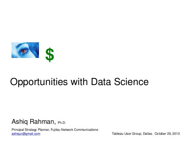 $ Opportunities with Data Science  Ashiq Rahman, Ph.D. Principal Strategy Planner, Fujitsu Network Communications ashiqur@...