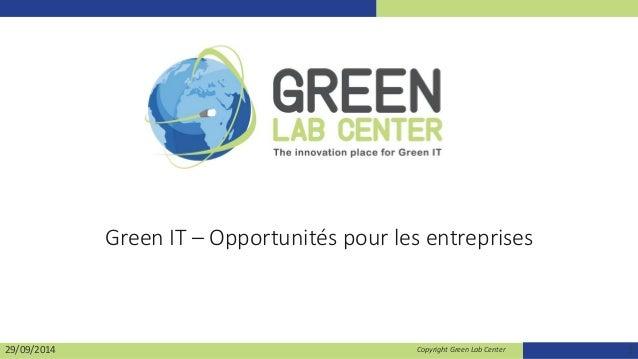 Green IT – Opportunités pour les entreprises  29/09/2014 Copyright Green Lab Center 1