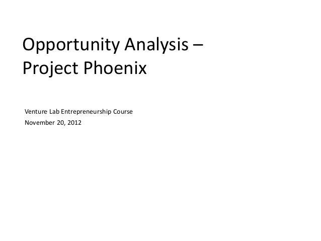 Opportunity Analysis –Project PhoenixVenture Lab Entrepreneurship CourseNovember 20, 2012