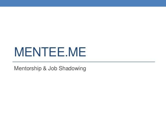 MENTEE.MEMentorship & Job Shadowing
