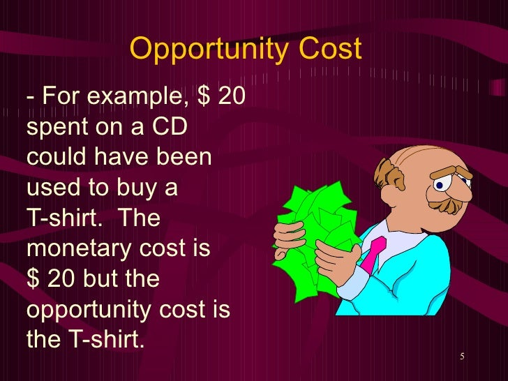 costs and opportunity cost The opportunity cost of an item is what you give up to get that item when making any decision, decision makers should be aware of the opportunity costs that accompany each possible action in fact, they usually are.