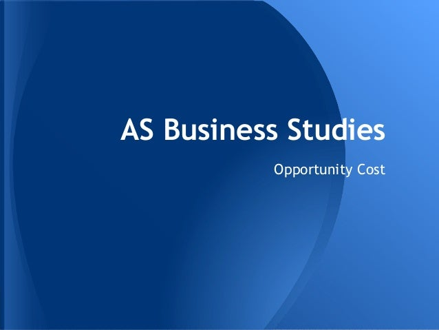 AS Business Studies Opportunity Cost