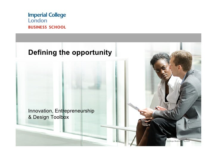 Defining the opportunityInnovation, Entrepreneurship& Design Toolbox                               © Imperial College Busi...
