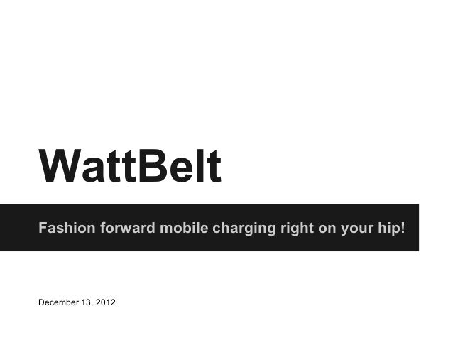 WattBeltFashion forward mobile charging right on your hip!December 13, 2012